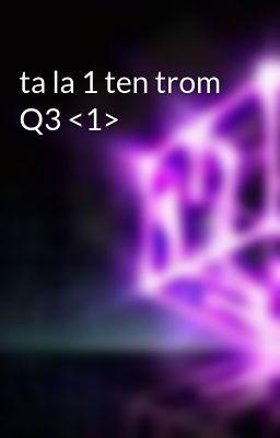 ta la 1 ten trom Q3 <1>