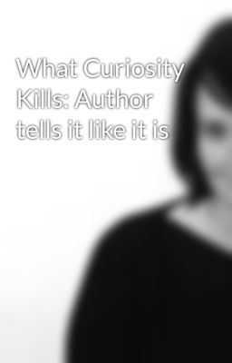 What Curiosity Kills: Author tells it like it is