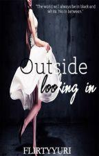 Outside Looking In by flirtyyuri