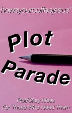 howsyourcoffeejesus' Plot Parade ♦︎ Plot/Story Ideas For Those Who Need Them by howsyourcoffeejesus
