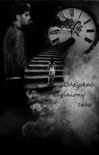 Odzyskać zaginiony czas |ff. z.m| by Vin_tage