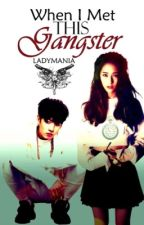 Book 1: When I Met This Gangster by Ladymania