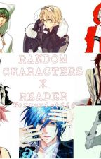 Random Characters X Reader by Terrorist666