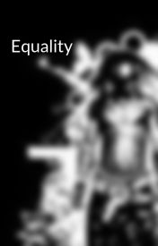 Equality by didntknowit17