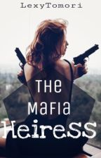 The Mafia Heiress by LexyTomori
