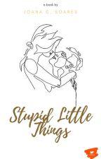 Stupid Little Things ➳ Harry Styles✔ by joanasmilestyles
