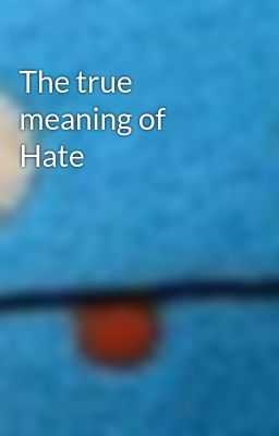The true meaning of Hate