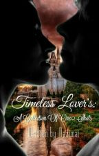 Timeless Lover's - A Collection Of One Shots by mazimai
