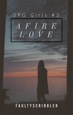Afire Love (SPG Girls #3) by faultyscribbler
