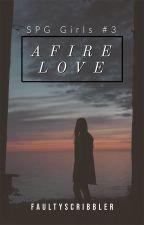 Afire Love (SPG Girls #3) by faultyscribbler