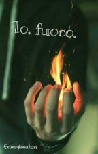 Io, fuoco. by francyhiwatari
