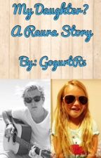 My Daughter? (A Raura Story) by GogurtR5