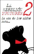 LA REBELIÓN YOUTUBER 2:  la era de los niños ratas by FabianHurtadoJimenez
