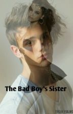 The Bad Boy's Sister by freakygilinsky1