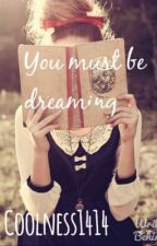 You must be Dreaming (Teen fiction) by coolness1414