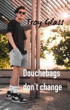 Douchebags don't change❌ • Troy Glass FF • by ohsnapitslara