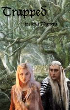 Trapped (Thranduil FanFiction) by HelenaMnera