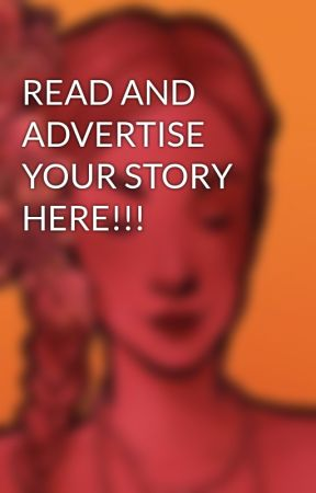 READ AND ADVERTISE YOUR STORY HERE!!! by janinemimi