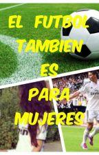 El fútbol también es para mujeres by Ortizmilu
