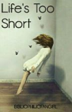 Life's too short by BibliophilicFangirl
