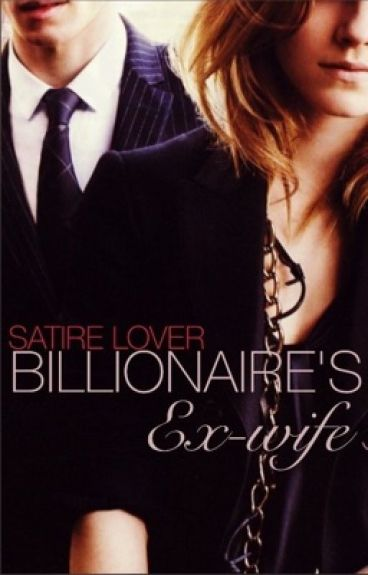 Billionaire's ex-wife #Wattys2015. #newadult