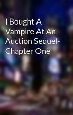I Bought A Vampire At An Auction Sequel- Chapter One by vampire_queen