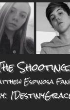 The Shooting ~Matthew Espinosa FanFic~ by 1DestinyGrace1