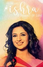#IshRa - A Journey Of Love (#Wattys2016) by Cats_And_Sweets