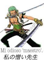 Mi odioso 'maestro' (zoro x ____) by xanimezxp