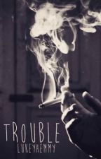 Trouble |l.h| *ON HOLD* by LukeyHemmy