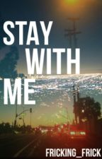 Stay With Me by fricking_frick