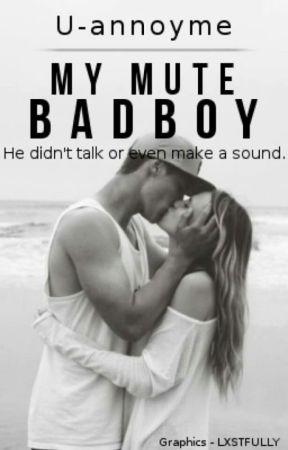My Mute Bad Boy✅ by U-annoyme