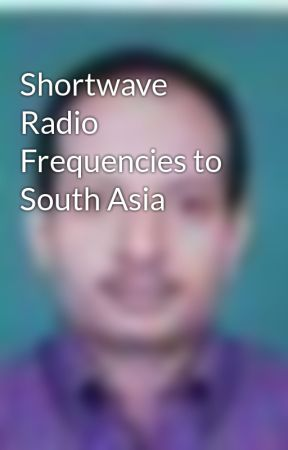 Shortwave Radio Frequencies to South Asia by Chathamkulam