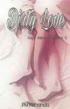 Dirty love. (saga D. D #3) by azuul_Achenback
