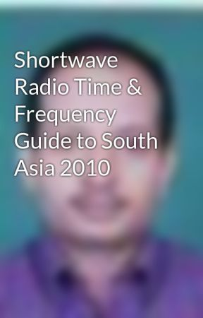 Shortwave Radio Time & Frequency Guide to South Asia 2010 by Chathamkulam
