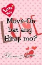 Move-On bat ang hirap mo? by bttrstrwberrywp