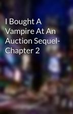 I Bought A Vampire At An Auction Sequel- Chapter 2 by vampire_queen