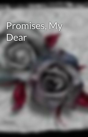 Promises, My Dear by gottalovemonsters