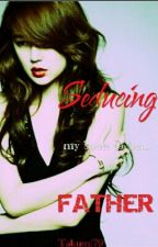 SEDUCING. my soon to be? FATHER! by Rayven_Lee_79