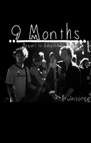 9 Months (Sequel To Adopted By 5SOS) [completed]