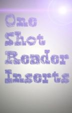One-Shot Reader Inserts by LouieNmiar