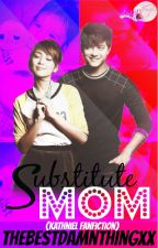 Substitute Mom (KathNiel) COMPLETE [editing] by TheBestDamnThingxx
