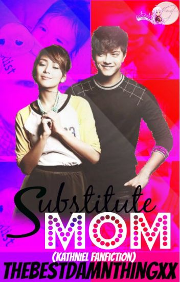 Substitute Mom (KathNiel) COMPLETE [editing]