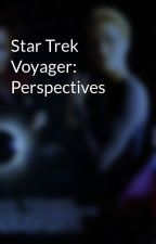 Star Trek Voyager: Perspectives by scifiromance