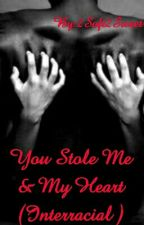 You Stole Me & My Heart (Interracial ) by 2Soft2Sweet