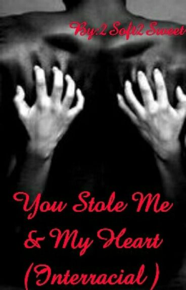You Stole Me & My Heart (Interracial )