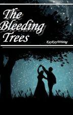 The Bleeding Trees by KayKayWriting