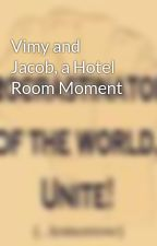 Vimy and Jacob, a Hotel Room Moment by artangel4eva