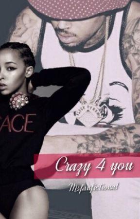 Crazy 4 You | Chris Brown #Wattys2015 by MsFanfictional