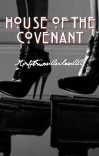 House of the Covenant by misfitswonderlandd